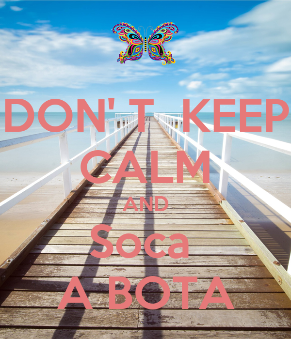 DON' T  KEEP CALM AND Soca  A BOTA
