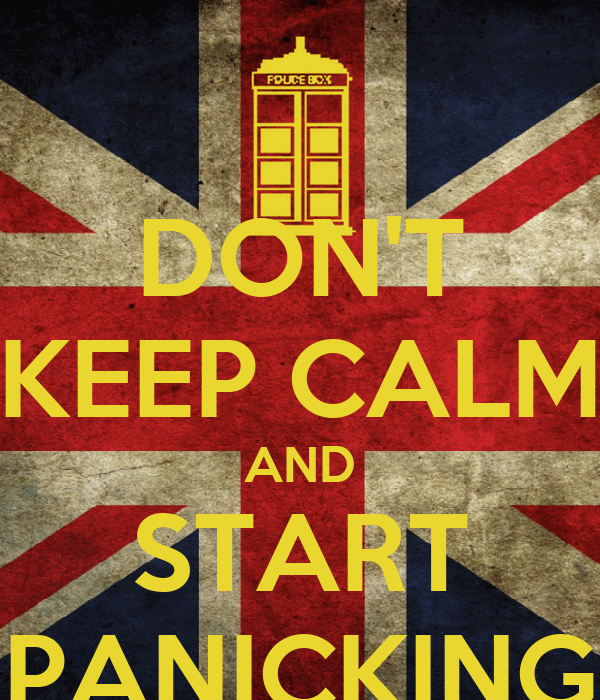 DON'T KEEP CALM AND START PANICKING