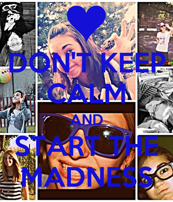 DON'T KEEP CALM AND START THE MADNESS