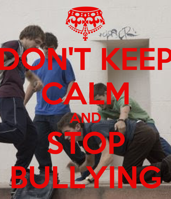 DON'T KEEP CALM AND STOP BULLYING