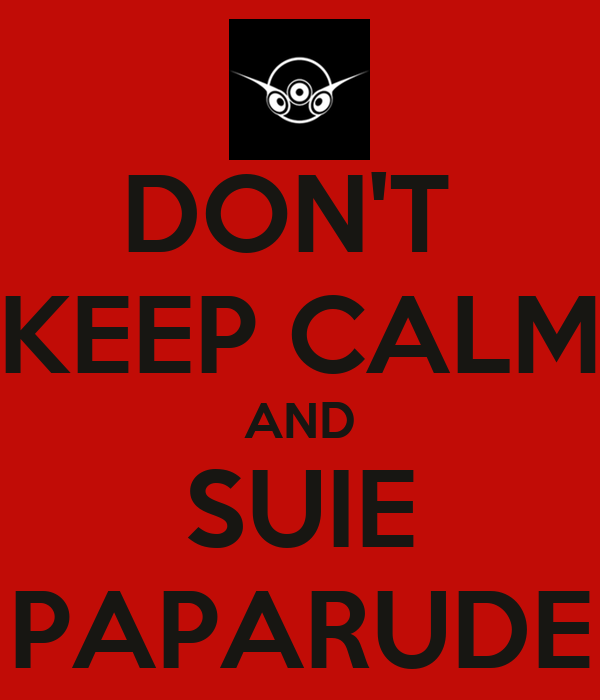 DON'T  KEEP CALM AND SUIE PAPARUDE