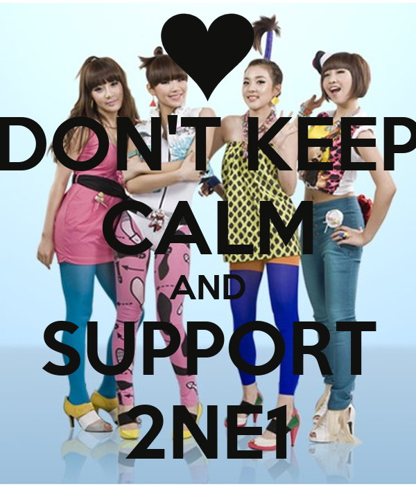 DON'T KEEP CALM AND SUPPORT 2NE1