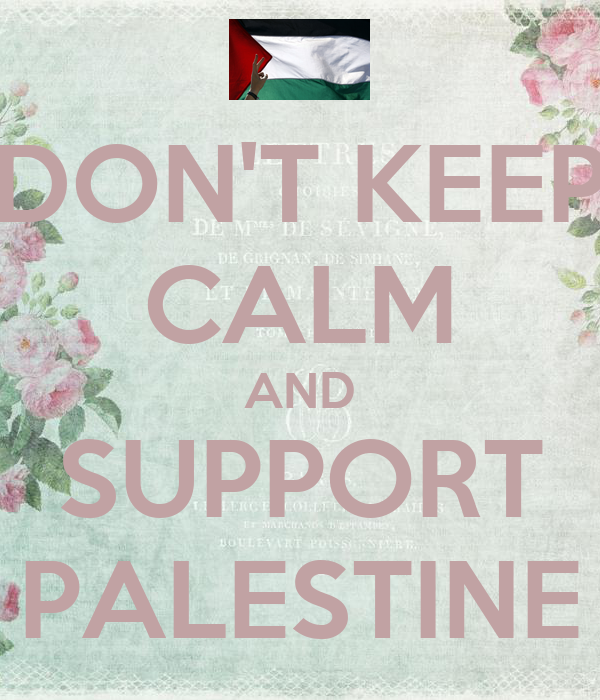 DON'T KEEP CALM AND SUPPORT PALESTINE