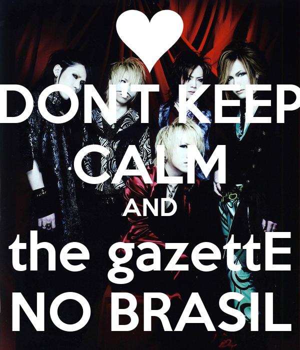 DON'T KEEP CALM AND the gazettE NO BRASIL