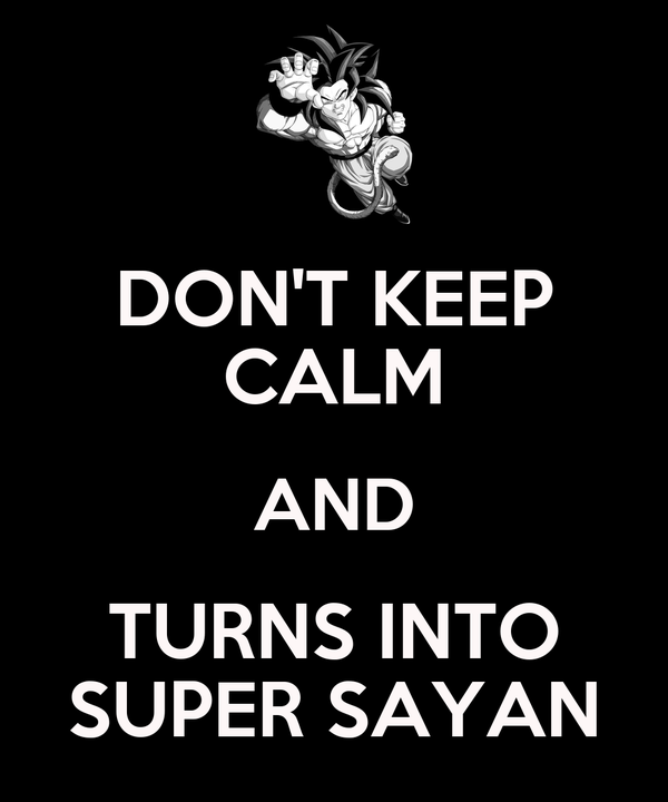 DON'T KEEP CALM AND TURNS INTO SUPER SAYAN