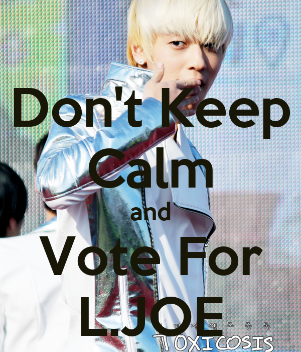 Don't Keep Calm and Vote For L.JOE