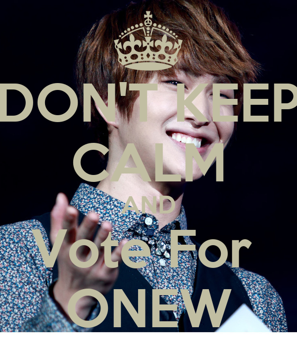 DON'T KEEP CALM AND Vote For  ONEW