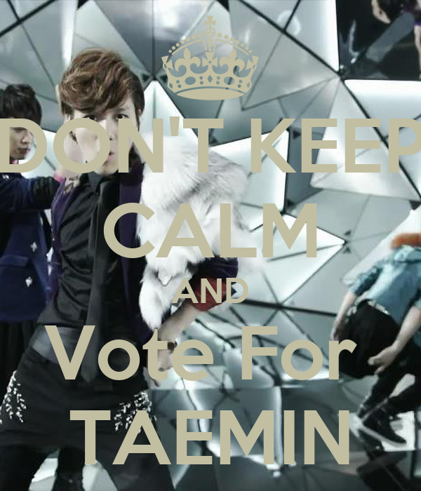 DON'T KEEP CALM AND Vote For  TAEMIN