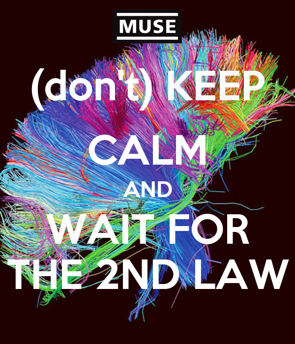 (don't) KEEP CALM AND WAIT FOR THE 2ND LAW