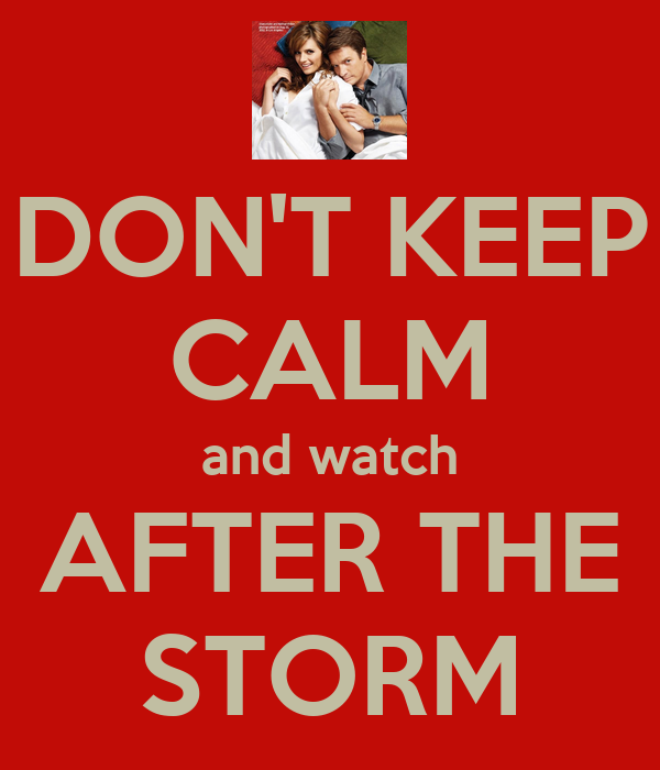 DON'T KEEP CALM and watch AFTER THE STORM