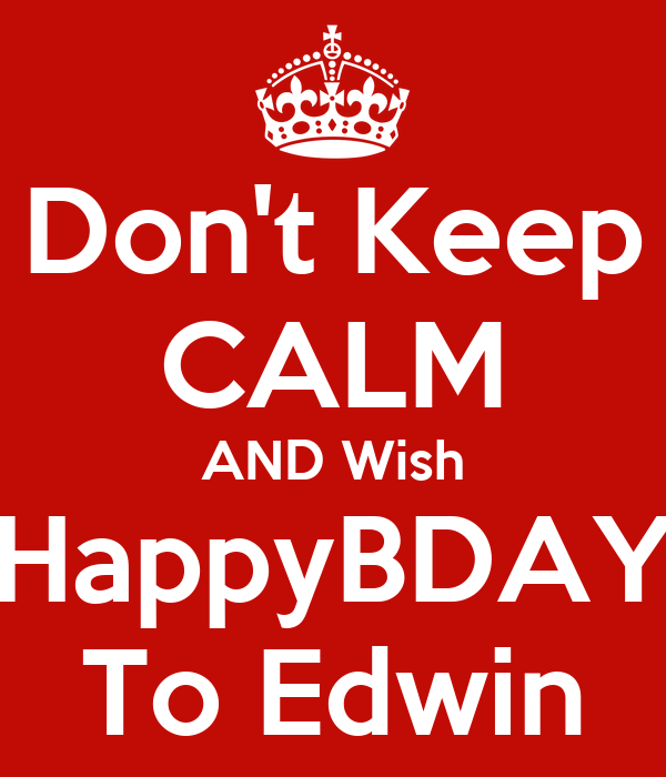 Don't Keep CALM AND Wish HappyBDAY To Edwin