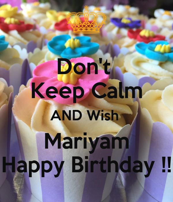 Don't  Keep Calm AND Wish  Mariyam Happy Birthday !!