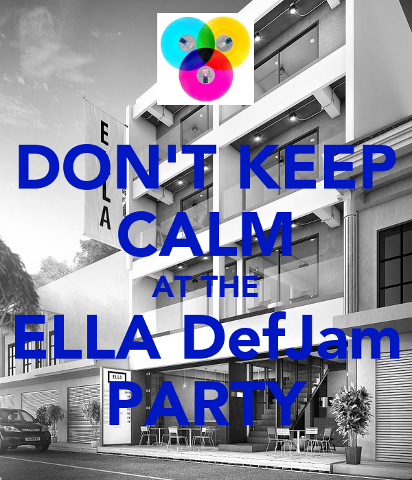 DON'T KEEP CALM AT THE ELLA DefJam PARTY
