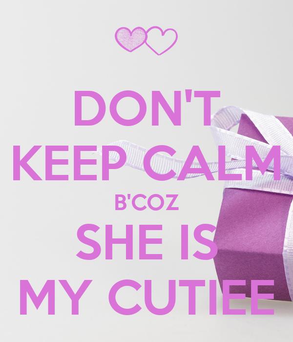 DON'T KEEP CALM B'COZ SHE IS MY CUTIEE