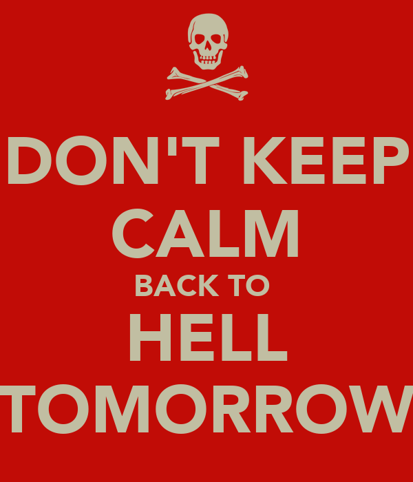DON'T KEEP CALM BACK TO  HELL TOMORROW