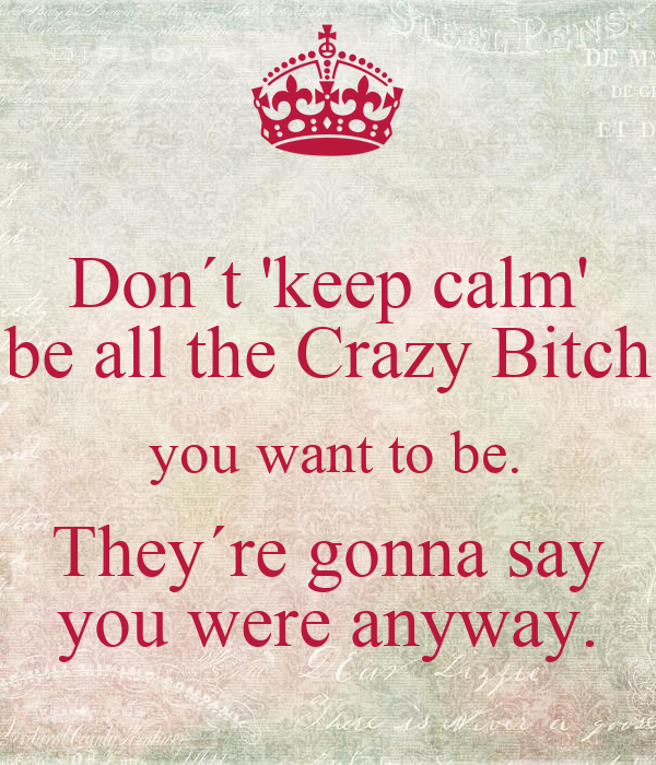 Afbeeldingsresultaat voor dont keep calm crazy bitch