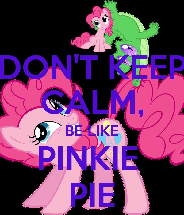 DON'T KEEP CALM, BE LIKE PINKIE  PIE
