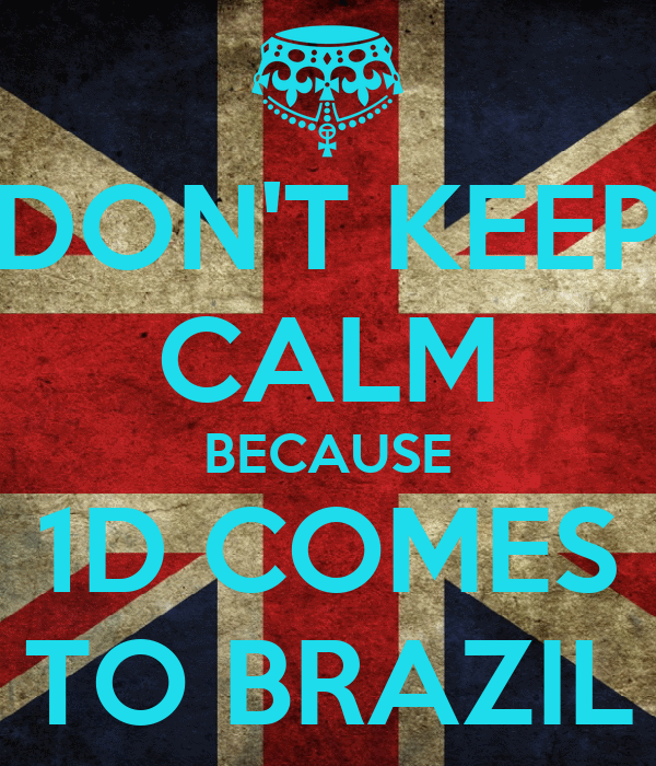 DON'T KEEP CALM BECAUSE 1D COMES TO BRAZIL