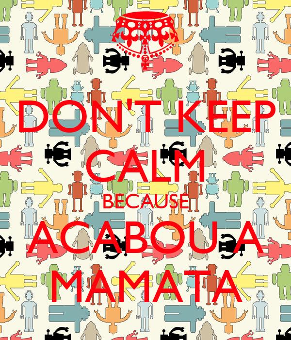 DON'T KEEP CALM BECAUSE ACABOU A MAMATA