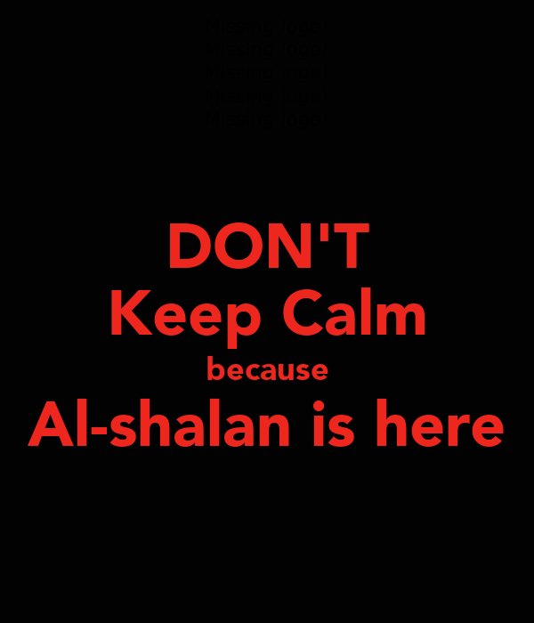 DON'T Keep Calm because Al-shalan is here