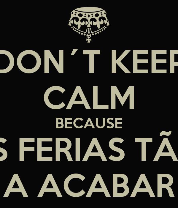 DON´T KEEP CALM BECAUSE AS FERIAS TÃO  A ACABAR