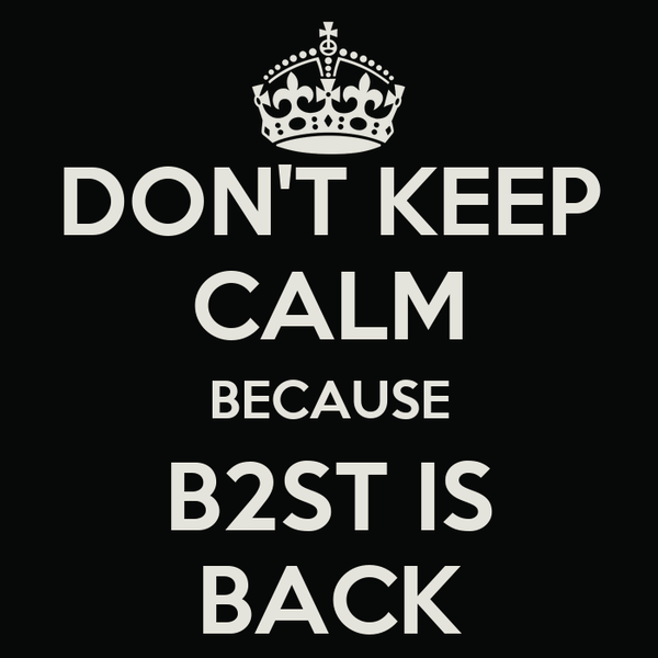 DON'T KEEP CALM BECAUSE B2ST IS BACK