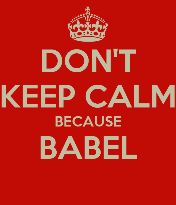 DON'T KEEP CALM BECAUSE BABEL