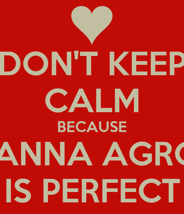 DON'T KEEP CALM BECAUSE DIANNA AGRON IS PERFECT