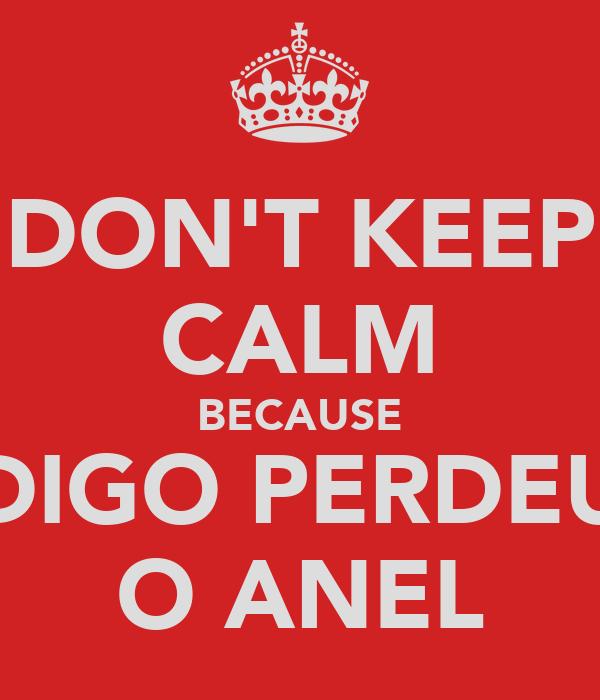 DON'T KEEP CALM BECAUSE DIGO PERDEU O ANEL