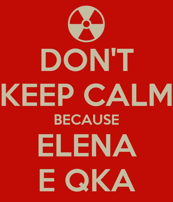 DON'T KEEP CALM BECAUSE ELENA E QKA