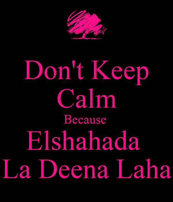Don't Keep Calm Because  Elshahada  La Deena Laha