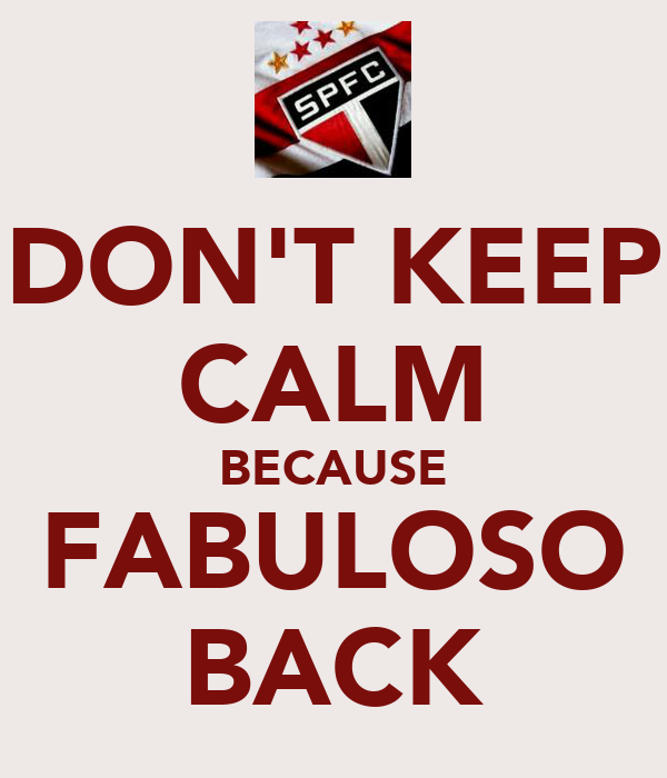 DON'T KEEP CALM BECAUSE FABULOSO BACK