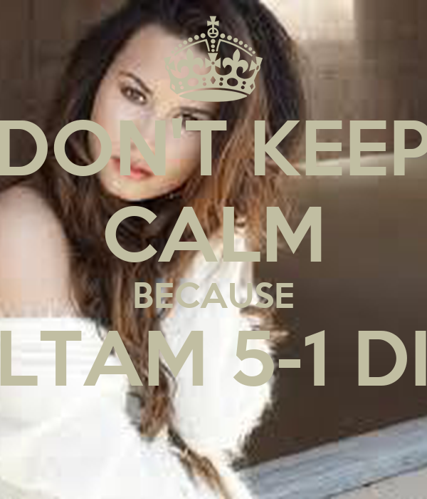 DON'T KEEP CALM BECAUSE FALTAM 5-1 DIAS