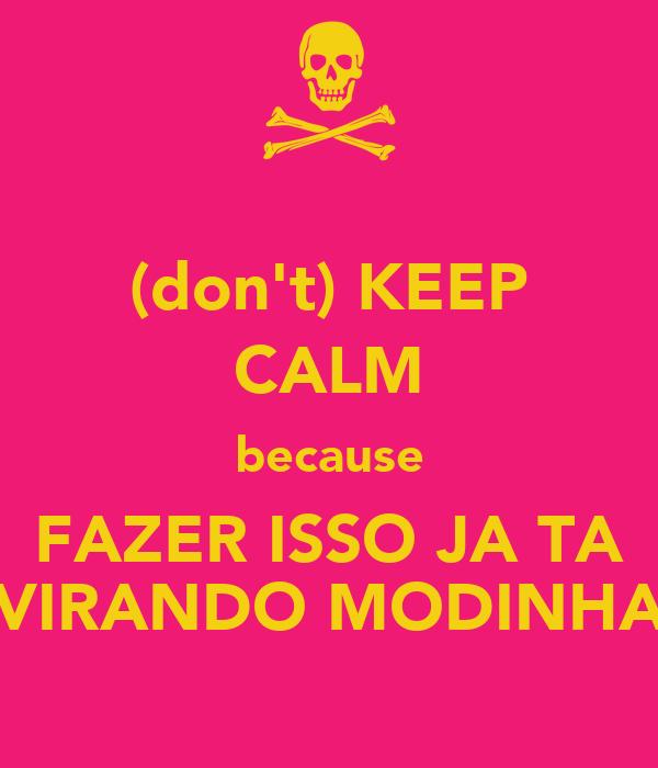(don't) KEEP CALM because FAZER ISSO JA TA VIRANDO MODINHA