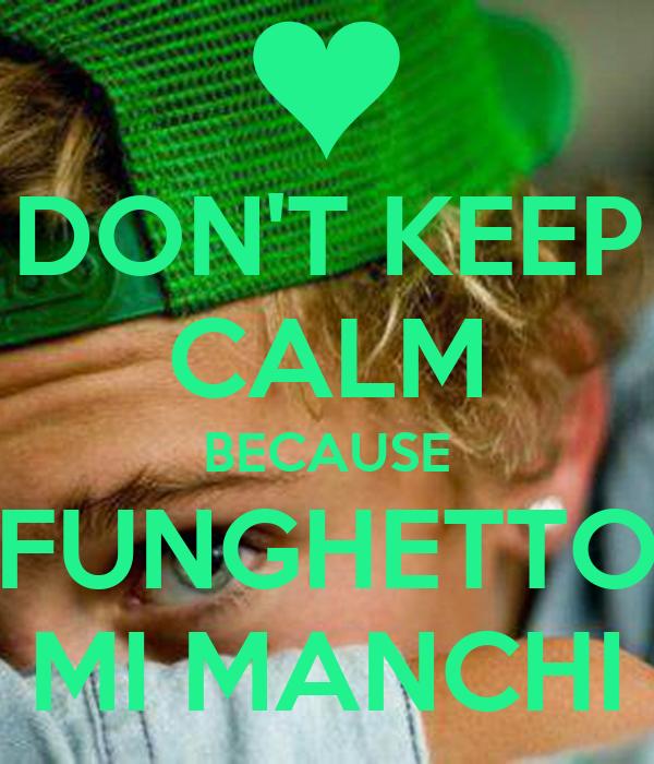 DON'T KEEP CALM BECAUSE FUNGHETTO MI MANCHI