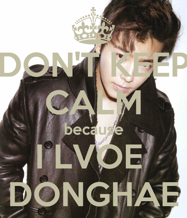 DON'T KEEP CALM because I LVOE  DONGHAE