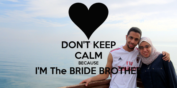 DON'T KEEP CALM BECAUSE I'M The BRIDE BROTHER