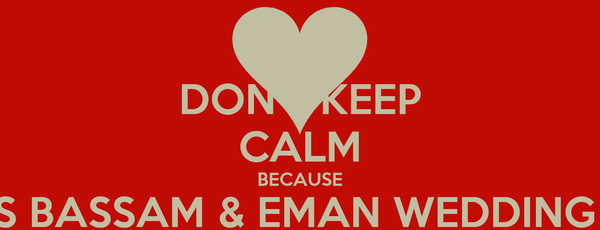 DON'T KEEP CALM BECAUSE IT IS BASSAM & EMAN WEDDING OF