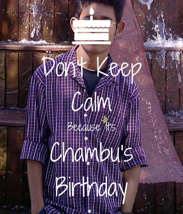 Don't Keep Calm Because It's Chambu's Birthday