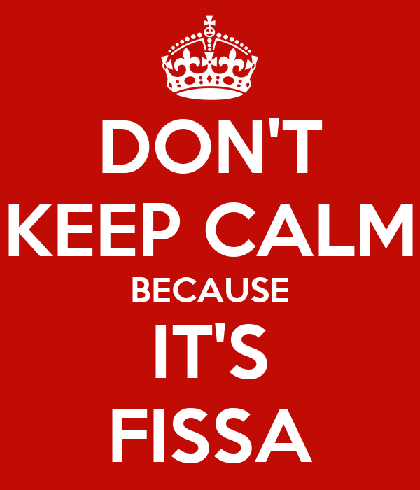 DON'T KEEP CALM BECAUSE IT'S FISSA