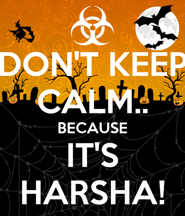 DON'T KEEP CALM.. BECAUSE IT'S HARSHA!