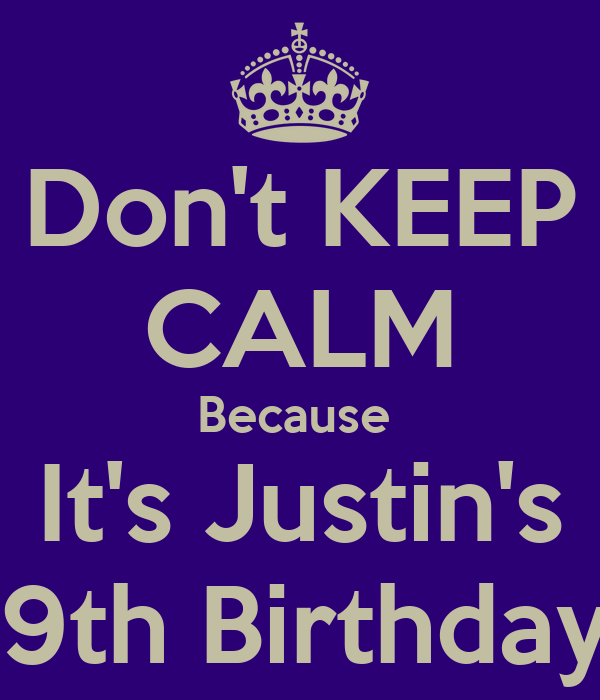 Don't KEEP CALM Because  It's Justin's 19th Birthday