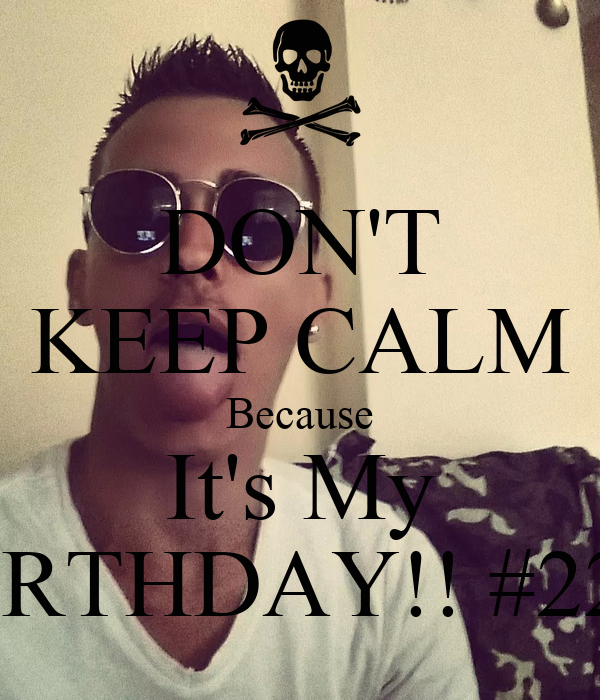 DON'T KEEP CALM Because It's My BIRTHDAY!! #22!!