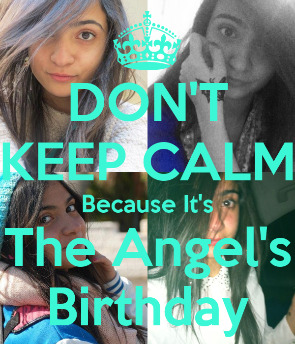 DON'T KEEP CALM Because It's The Angel's Birthday