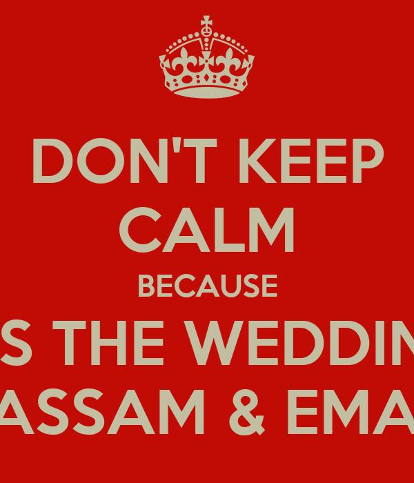 DON'T KEEP CALM BECAUSE IT'S THE WEDDING BASSAM & EMAN