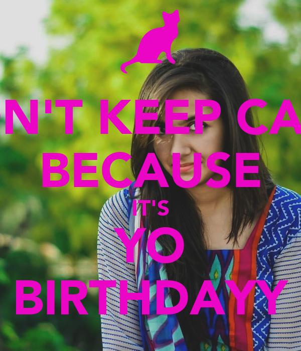 DON'T KEEP CALM BECAUSE IT'S YO BIRTHDAYY