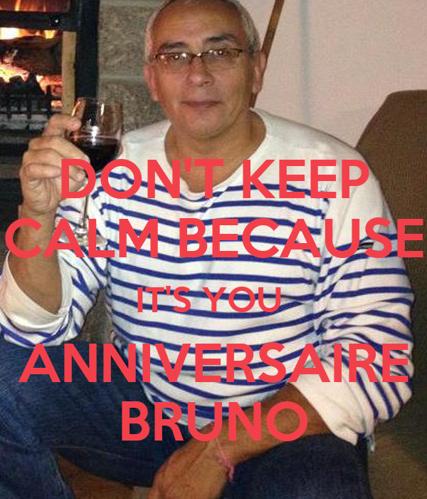 DON'T KEEP CALM BECAUSE IT'S YOU  ANNIVERSAIRE BRUNO