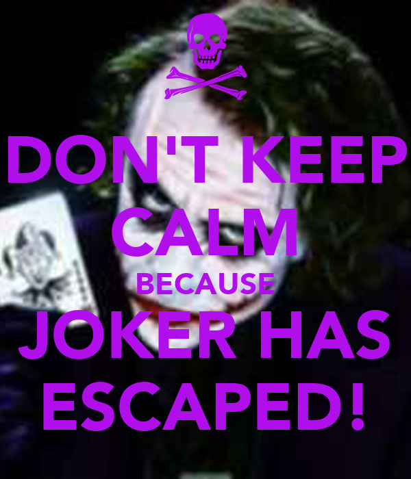 DON'T KEEP CALM BECAUSE JOKER HAS ESCAPED!