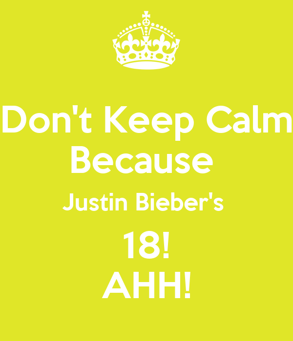 Don't Keep Calm Because  Justin Bieber's  18! AHH!