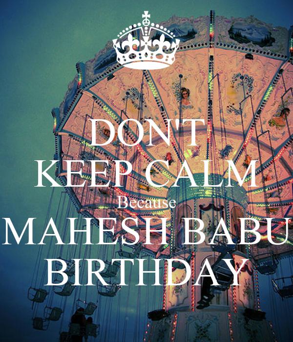DON'T KEEP CALM Because MAHESH BABU BIRTHDAY